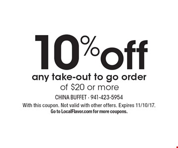 10% off any take-out to go order of $20 or more. With this coupon. Not valid with other offers. Expires 11/10/17. Go to LocalFlavor.com for more coupons.
