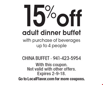15% off adult dinner buffet. With purchase of beverages up to 4 people. With this coupon. Not valid with other offers. Expires 2-9-18. Go to LocalFlavor.com for more coupons.