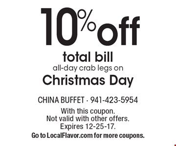 10% off total bill all-day crab legs on Christmas Day. With this coupon. Not valid with other offers. Expires 12-25-17. Go to LocalFlavor.com for more coupons.