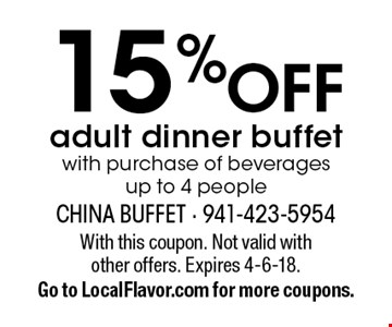 15% Off adult dinner buffet with purchase of beverages up to 4 people. With this coupon. Not valid with other offers. Expires 4-6-18. Go to LocalFlavor.com for more coupons.