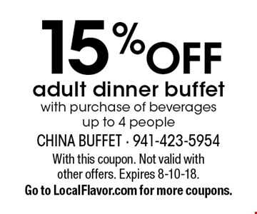 15 % OFF adult dinner buffet with purchase of beverages up to 4 people. With this coupon. Not valid with other offers. Expires 8-10-18.Go to LocalFlavor.com for more coupons.