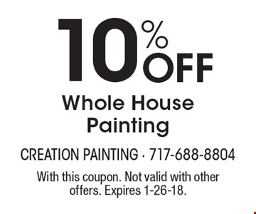 10% Off Whole House Painting. With this coupon. Not valid with other offers. Expires 1-26-18.