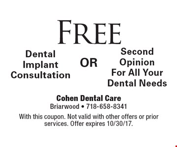 Free dental implant consultation or second opinion for all your dental needs. With this coupon. Not valid with other offers or prior services. Offer expires 10/30/17.
