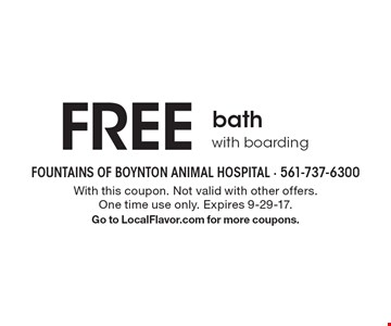 FREE bath with boarding. With this coupon. Not valid with other offers. One time use only. Expires 9-29-17. Go to LocalFlavor.com for more coupons.