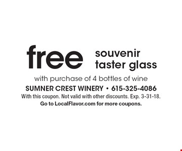 Free souvenir taster glass with purchase of 4 bottles of wine. With this coupon. Not valid with other discounts. Exp. 3-31-18. Go to LocalFlavor.com for more coupons.
