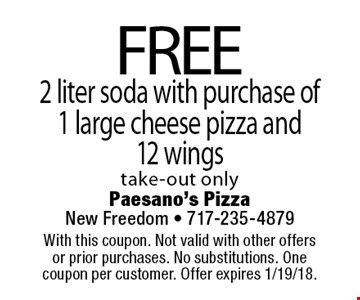 FREE 2 liter soda with purchase of 1 large cheese pizza and 12 wings. Take-out only. With this coupon. Not valid with other offers or prior purchases. No substitutions. One coupon per customer. Offer expires 1/19/18.