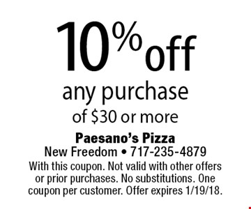 10% off any purchase of $30 or more. With this coupon. Not valid with other offers or prior purchases. No substitutions. One coupon per customer. Offer expires 1/19/18.