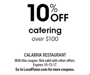 10% OFF catering over $100. With this coupon. Not valid with other offers. Expires 10-13-17. Go to LocalFlavor.com for more coupons.