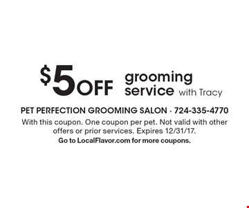 $5 off grooming service with Tracy. With this coupon. One coupon per pet. Not valid with other offers or prior services. Expires 12/31/17. Go to LocalFlavor.com for more coupons.