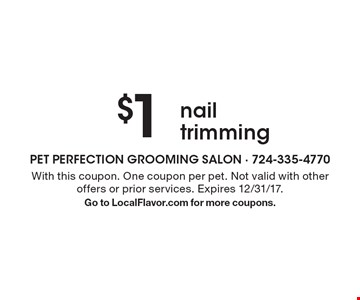 $1 nail trimming. With this coupon. One coupon per pet. Not valid with other offers or prior services. Expires 12/31/17. Go to LocalFlavor.com for more coupons.