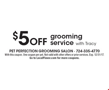 $5 off grooming service with Tracy. With this coupon. One coupon per pet. Not valid with other offers or prior services. Exp. 12/31/17. Go to LocalFlavor.com for more coupons.