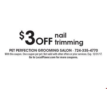 $3 off nail trimming. With this coupon. One coupon per pet. Not valid with other offers or prior services. Exp. 12/31/17. Go to LocalFlavor.com for more coupons.