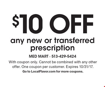 $10 Off any new or transferred prescription. With coupon only. Cannot be combined with any other offer. One coupon per customer. Expires 10/31/17. Go to LocalFlavor.com for more coupons.