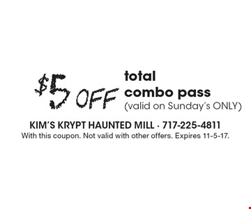 $5 Off total combo pass (valid on Sunday's ONLY). With this coupon. Not valid with other offers. Expires 11-5-17.