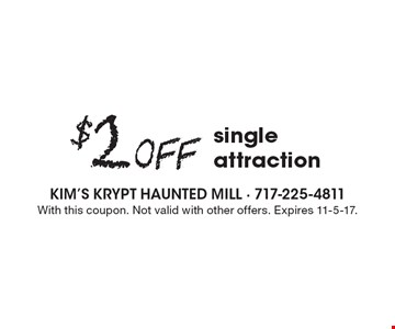 $2 Off single attraction. With this coupon. Not valid with other offers. Expires 11-5-17.