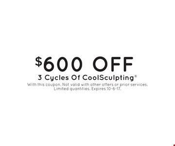 $600 off 3 cycles of CoolSculpting®. With this coupon. Not valid with other offers or prior services. Limited quantities. Expires 10-6-17.