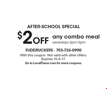 AFTER-SCHOOL SPECIAL. $2 Off any combo meal. Weekdays 2pm-5pm. With this coupon. Not valid with other offers. Expires 10-6-17. Go to LocalFlavor.com for more coupons.