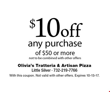 $10 off any purchase of $50 or more. Not to be combined with other offers. With this coupon. Not valid with other offers. Expires 10-13-17.
