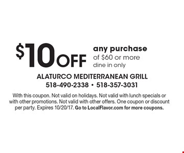 $10 Off any purchase of $60 or moredine in only. With this coupon. Not valid on holidays. Not valid with lunch specials or with other promotions. Not valid with other offers. One coupon or discount per party. Expires 10/20/17. Go to LocalFlavor.com for more coupons.