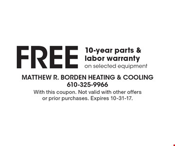 FREE 10-year parts & labor warranty on selected equipment. With this coupon. Not valid with other offers or prior purchases. Expires 10-31-17.