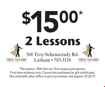 $15.00* for 2 Lessons. *Per person. With this ad. One coupon per person. First-time students only. Cannot be purchased as gift certificates. Not valid with other offers or prior purchases. Ad expires 10-20-17.