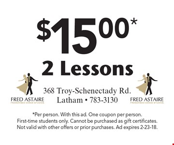 $15.00* 2 lessons. *Per person. With this ad. One coupon per person. First-time students only. Cannot be purchased as gift certificates. Not valid with other offers or prior purchases. Ad expires 2-23-18.