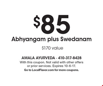 $85 Abhyangam plus Swedanam $170 value. With this coupon. Not valid with other offers or prior services. Expires 10-6-17. Go to LocalFlavor.com for more coupons.