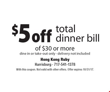 $5 off total dinner bill of $30 or more dine in or take-out only - delivery not included. With this coupon. Not valid with other offers. Offer expires 10/31/17.