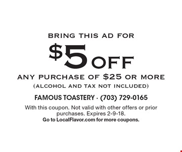 bring this ad for $5 Off any purchase of $25 or more (alcohol and tax not included). With this coupon. Not valid with other offers or prior purchases. Expires 2-9-18. Go to LocalFlavor.com for more coupons.