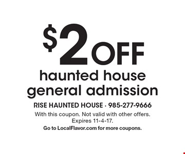 $2 Off haunted house general admission. With this coupon. Not valid with other offers. Expires 11-4-17. Go to LocalFlavor.com for more coupons.