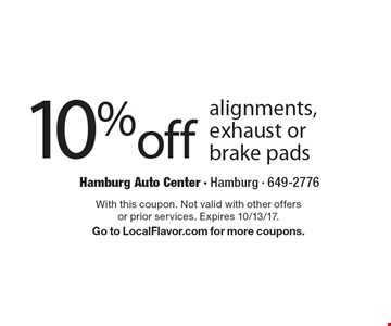 10% off alignments, exhaust or brake pads. With this coupon. Not valid with other offers or prior services. Expires 10/13/17. Go to LocalFlavor.com for more coupons.