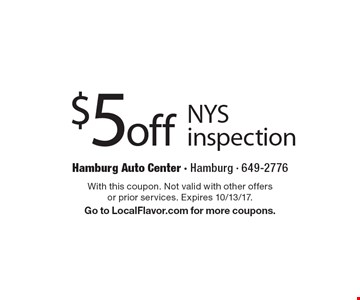 $5 off NYS inspection. With this coupon. Not valid with other offers or prior services. Expires 10/13/17. Go to LocalFlavor.com for more coupons.