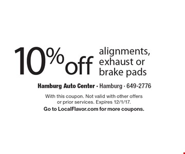 10%off alignments, exhaust or brake pads. With this coupon. Not valid with other offers or prior services. Expires 12/1/17. Go to LocalFlavor.com for more coupons.