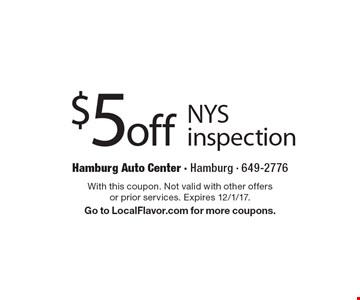 $5off NYS inspection. With this coupon. Not valid with other offers or prior services. Expires 12/1/17. Go to LocalFlavor.com for more coupons.