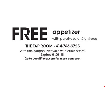 FREE appetizer with purchase of 2 entrees . With this coupon. Not valid with other offers. Expires 5-25-18. Go to LocalFlavor.com for more coupons.