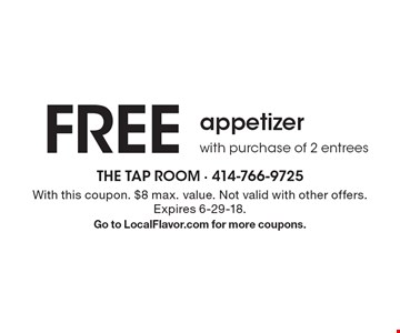 FREE appetizer with purchase of 2 entrees. With this coupon. $8 max. value. Not valid with other offers. Expires 6-29-18. Go to LocalFlavor.com for more coupons.