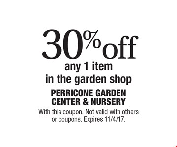 30% off any 1 item in the garden shop. With this coupon. Not valid with others or coupons. Expires 11/4/17.