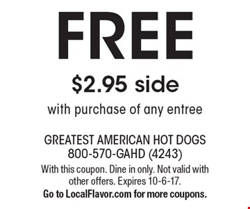 FREE $2.95 side with purchase of any entree. With this coupon. Dine in only. Not valid with other offers. Expires 10-6-17. Go to LocalFlavor.com for more coupons.