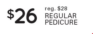 $26 regular pedicure reg. $28.