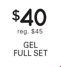 $40 Gel full set reg. $45.