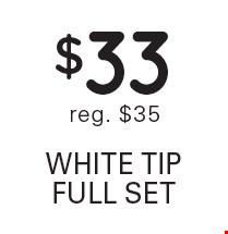 $33 white tip full set. Reg. $35.