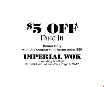 $5 OFF Dine In. Dinner Only. with this coupon - minimum order $50. Excluding holidays. Not valid with other offers. Exp. 9-29-17.