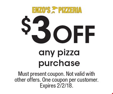 $3 OFF any pizza purchase. Must present coupon. Not valid with  other offers. One coupon per customer. Expires 2/2/18.