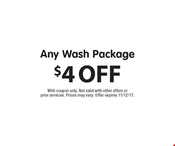 $4 OFF Any Wash Package. With coupon only. Not valid with other offers or prior services. Prices may vary. Offer expires 11/12/17.