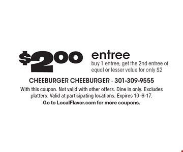 $2.00 entree buy 1 entree, get the 2nd entree of equal or lesser value for only $2. With this coupon. Not valid with other offers. Dine in only. Excludes platters. Valid at participating locations. Expires 10-6-17. Go to LocalFlavor.com for more coupons.