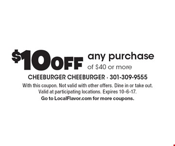 $10OFF any purchase of $40 or more. With this coupon. Not valid with other offers. Dine in or take out. Valid at participating locations. Expires 10-6-17. Go to LocalFlavor.com for more coupons.