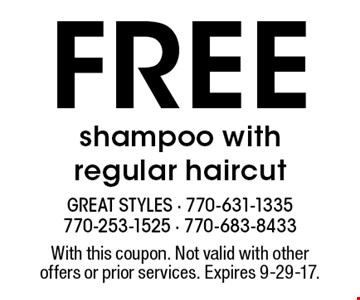 free shampoo with regular haircut. With this coupon. Not valid with other offers or prior services. Expires 9-29-17.