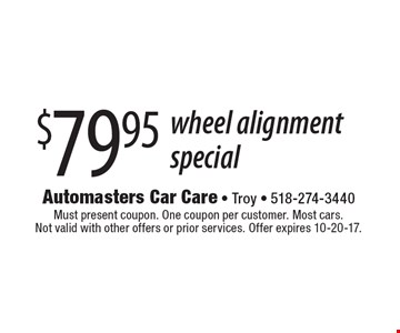 $79.95wheel alignment special. Must present coupon. One coupon per customer. Most cars. Not valid with other offers or prior services. Offer expires 10-20-17.