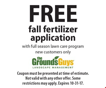 FREE fall fertilizer application with full season lawn care programnew customers only. Coupon must be presented at time of estimate.Not valid with any other offer. Some restrictions may apply. Expires 10-31-17.