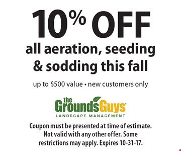 10% OFF all aeration, seeding& sodding this fall up to $500 value - new customers only. Coupon must be presented at time of estimate.Not valid with any other offer. Some restrictions may apply. Expires 10-31-17.